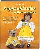 Puppenkleider selber machen. Die schönsten Ideen zum Nähen, Häkeln und Stricken
