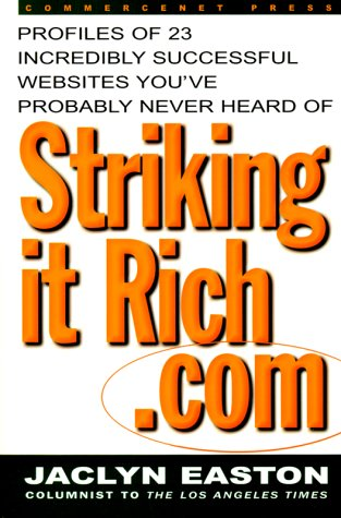 Striking it Rich.com: Profiles of 23 Incredibly Successful Web Sites You've Probably Never Heard of (CommerceNet Press S.)