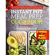 Instant Pot Meal Prep Cookbook: Fast and Nutritious Meals For Your Electric Pressure Cooker That Are Easy To Cook and Prep So You Can Grab and Go (English Edition)