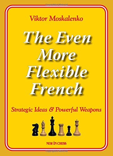 The Even More Flexible French: Strategic Ideas & Powerful Weapons por Viktor Moskalenko