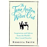 The Jane Austen Writers Club: Inspiration and Advice from the World S Best-Loved Novelist