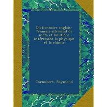 Dictionnaire anglais-français-allemand de mots et locutions intéressant la physique et la chimie