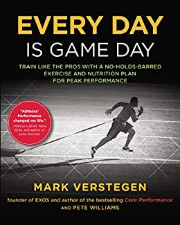 Every Day Is Game Day: Train Like the Pros With a No-Holds-Barred Exercise and Nutrition Plan for Peak Performance par [Verstegen, Mark, Williams, Peter]