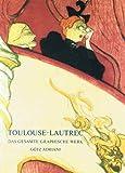 Toulouse- Lautrec. Das gesamte graphische Werk - Henri de Toulouse-Lautrec