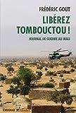 Libérez Tombouctou ! Journal de guerre au Mali