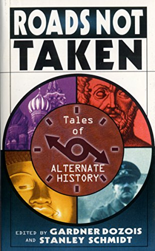 Roads Not Taken: A Collection of Stories: Tales of Alternate History por Gardner Dozois