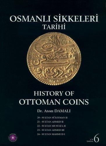 History of Ottoman Coins, Volume 6 / Osmanli Sikkeleri Tarihi - Cilt 6 por Atom Damali