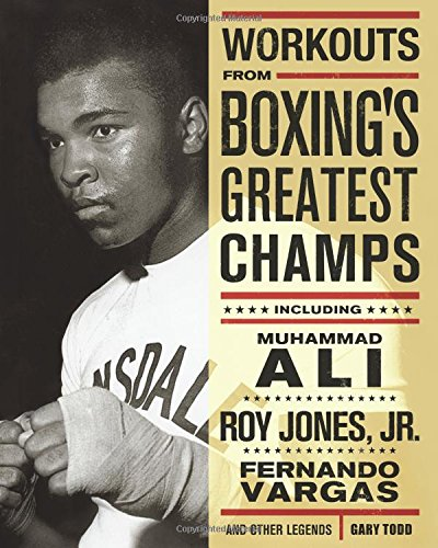 Workouts from Boxing's Greatest Champs: Incluing Muhammad Ali, Roy Jones Jr., Fernando Vargas, and Other Legends