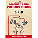 Manual para padres frikis: Año 0 de Andrés Palomino Robles (2 ene 2015) Tapa blanda