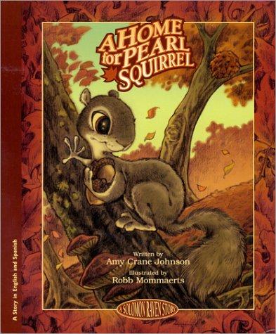 A Home for Pearl Squirrel/LA Casita De LA Ardilla Perla: A Solomon Raven Story/Una Historia Cuervo Salomon (Solomon Raven Story, 1)