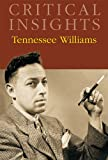 Critical Insights: Tennessee Williams: Print Purchase Includes Free Online Access [With Free Web Access]