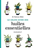 GRAND GUIDE DES HUILES ESSENTIELLES (LE) by FABIENNE MILLET