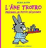 L'Ane Trotro Prepare Le Petit Dejeuner (French Edition) by Benedicte Guettier (2007-05-10) - Gallimard - 10/05/2007