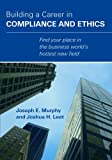 Building a Career in Compliance and Ethics - Joseph E. Murphy and Joshua H. Leet