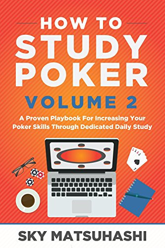 How to Study Poker Volume 2: A Proven Playbook For Increasing Your Poker Skills Through Dedicated Daily Study (English Edition) por Sky Matsuhashi