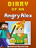 Diary of an Angry Alex: Book 8 [an unofficial Minecraft book]