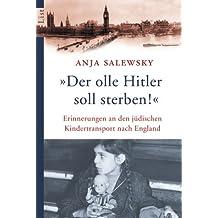 Der olle Hitler soll sterben!: Erinnerungen an den jüdischen Kindertransport nach England