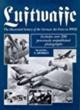 Luftwaffe: The Illustrated History of the German Air Force in World War Two