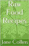 Raw Food Recipes (English Edition)