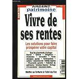Argent & Patrimoine Hors-Série n°4 : Vivre de ses rentes. Les solutions pour faire prospérer votre capital.