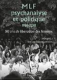 MLF, psychanalyse et politique 1968-2018 : 50 ans de libération des femmes. Volume 1, Les premières années
