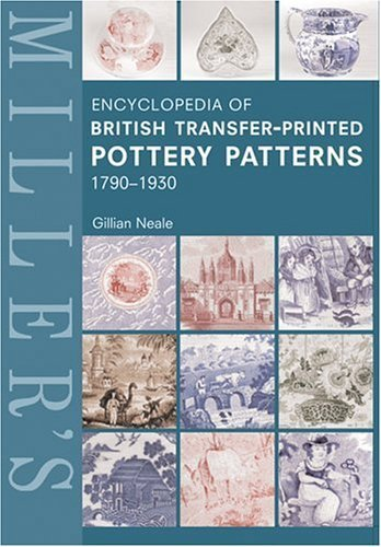 Miller's Encyclopedia of British Transfer-printed Pottery Patterns,1790 - 1930 (Mitchell Beazley Antiques & Collectables) by Gillian Neale (2005-02-17)