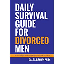 Daily Survival Guide for Divorced Men: Surviving & Thriving Beyond Your Divorce