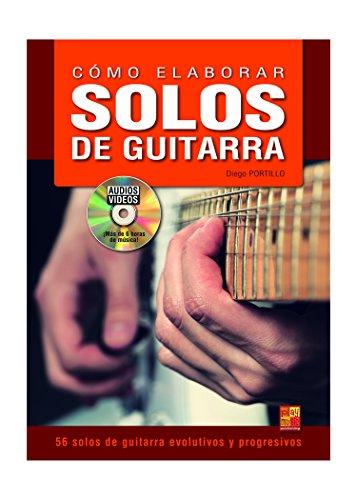 Cómo elaborar solos de guitarra - 1 Libro + 1 Disco (Audios/Vídeos) por Diego Portillo