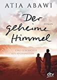 Der geheime Himmel Eine Geschichte aus Afghanistan: Roman