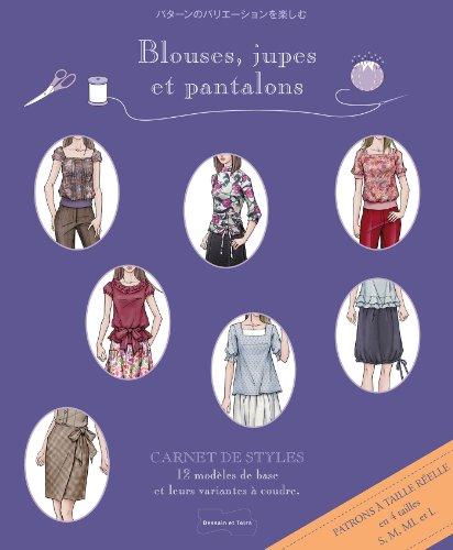 Blouses, jupes et pantalons: Carnet de styles
