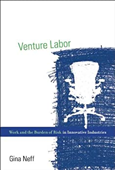 Venture Labor: Work and the Burden of Risk in Innovative Industries (Acting with Technology) (English Edition) par [Neff, Gina]