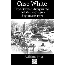 Case White: The German Army in the Polish Campaign, September 1939