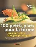 100 petits plats pour la forme : Cuisinez selon votre groupe sanguin de Thianh Cao (18 mars 2010) Broché