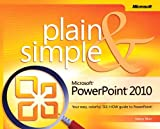 Microsoft® PowerPoint® 2010 Plain & Simple: Learn the simplest ways to get things done with Microsoft® Office PowerPoint® 2010!