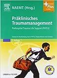 Präklinisches Traumamanagement: Prehospital Trauma Life Support (PHTLS), Deutsche Bearbeitung durch PHTLS Deutschland und Schweiz - mit Zugang zum Elsevier-Portal ( 13. Dezember 2011 )