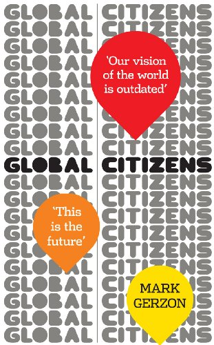 Global Citizens: How our vision of the world is outdated, and what we can do about it (English Edition)