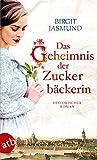 Das Geheimnis der Zuckerbäckerin: Historischer Roman von Birgit Jasmund