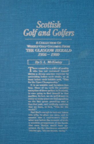 Scottish Golf And Golfers - A Collection Of Weekly Golf Columns From The Glasgow Herald 1956-1980