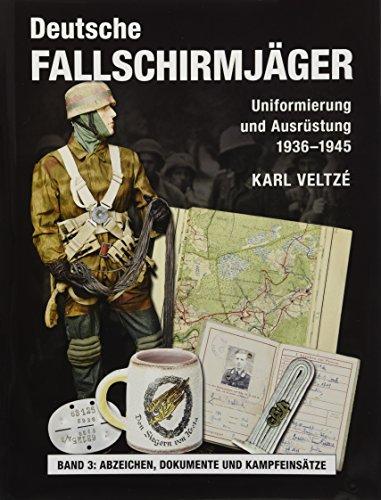 Deutsche Fallschirmjäger: Uniformierung und Ausrüstung 1936 - 1945 Band 3: Kriegsschauplätze und Kampfeinsätze - Dokumente und die Kosten des Krieges -