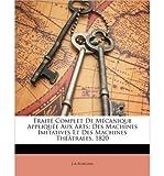 trait complet de mcanique applique aux arts des machines imitatives et des machines thtrales 1820 paperback french common