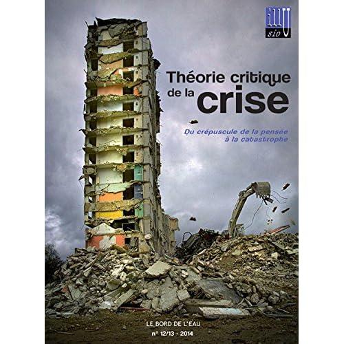 Théorie Critique de la Crise: Du Crepuscule de la Pensée a La...