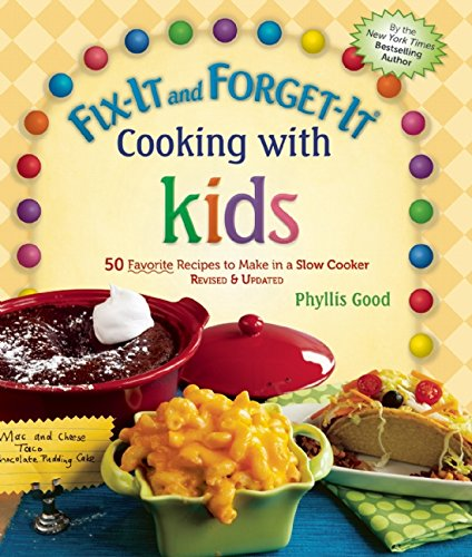 fix-it-and-forget-it-cooking-with-kids-50-favorite-recipes-to-make-in-a-slow-cooker-revised-updated