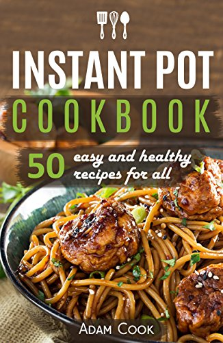 Instant Pot Cookbook: 50 easy and healthy recipes for all (English Edition)