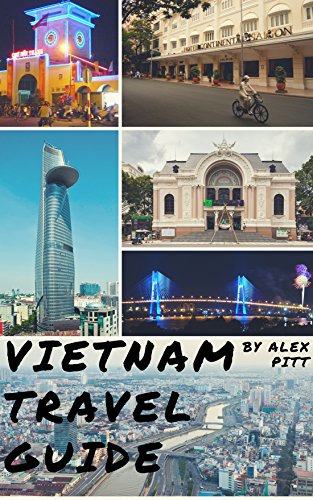 Vietnam Travel Guide: History of Vietnam, typical costs, top things to see and do, traveling, accommodation, cuisine, festivals, sports and activities, ... Minh, Hoi An, Nha Trang (English Edition)