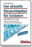 Der aktuelle Steuerratgeber für Soldaten: Bares Geld zurück für 2007; Steuern optimal gestalten; Mit kommentierten Beispielen