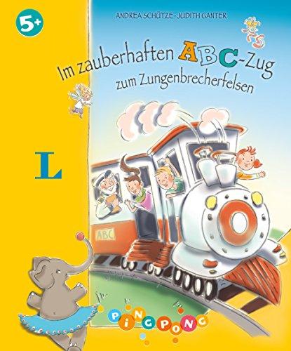 Im zauberhaften ABC-Zug zum Zungenbrecherfelsen - Bilderbuch: PiNGPONG