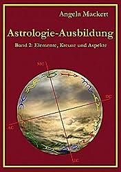 Astrologie-Ausbildung, Band 2: Elemente, Kreuze und Aspekte
