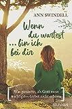 Wenn du wartest ... bin ich bei dir: Was passierte, als Gott mein wichtigstes Gebet nicht erhörte