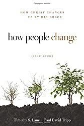 How People Change: How Christ Changes Us by His Grace