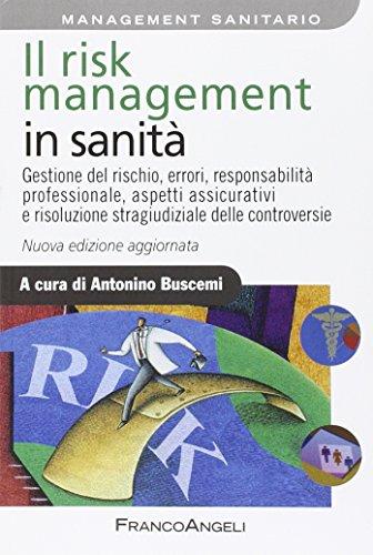 Il risk management in sanità. gestione del rischio, errori, responsabilità professionale, aspetti assicurativi e risoluzione stragiudiziale delle controversie